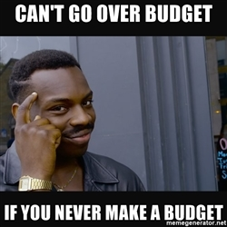 cant-go-over-budget-if-you-never-make-a-budget.jpg